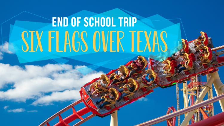 End of School Trip to Six Flags Over Texas