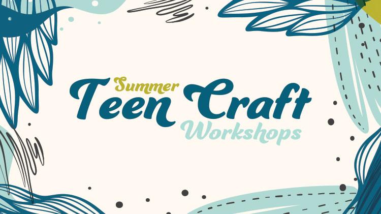 Summer Teen Craft Workshop